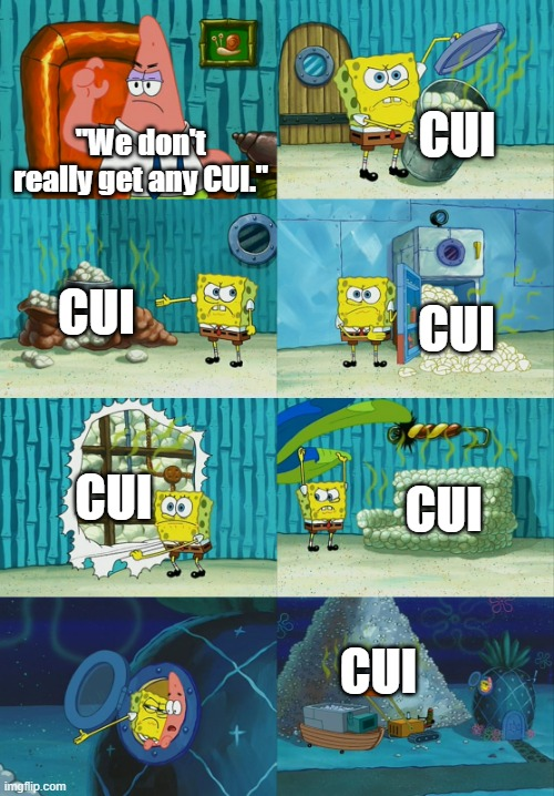 Spongebob cartoon showing a character saying they don't have any CUI then Spongebob shows lots of places where CUI exists.